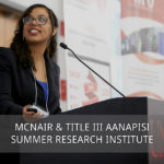 The McNair & Title III AANAPISI Scholars Summer Research Institute